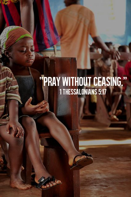"""spiritualinspiration: """"Pray without ceasing."""" (1 Thessalonians 5:17) If there is a common thread that should run through the life of a Chri..."""