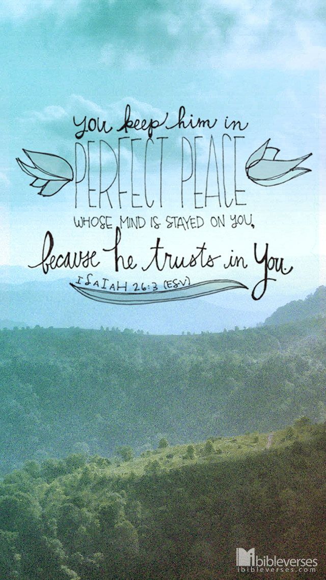 Perfect Peace comes from The Lord You will keep in perfect peace those whose minds are steadfast, because they trust in you. -Isaiah 26:3 #peace....More at http://ibibleverses.com