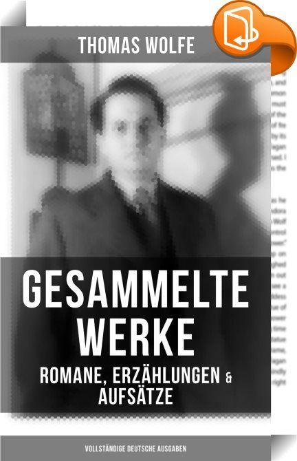 Gesammelte Werke: Romane, Erzählungen & Aufsätze (Vollständige deutsche Ausgaben)    :  Dieses eBook wurde mit einem funktionalen Layout erstellt und sorgfältig formatiert. Diese Ausgabe der Werke von Thomas Wolfe ist mit interaktiven Inhalt und Begleitinformationen versehen, einfach zu navigieren und gut gegliedert. Thomas Wolfe (1900-1938) war ein amerikanischer Schriftsteller. In dem expressionistischen Dichter Hans Schiebelhuth fand er für seine ersten beiden Romane einen kongenial...