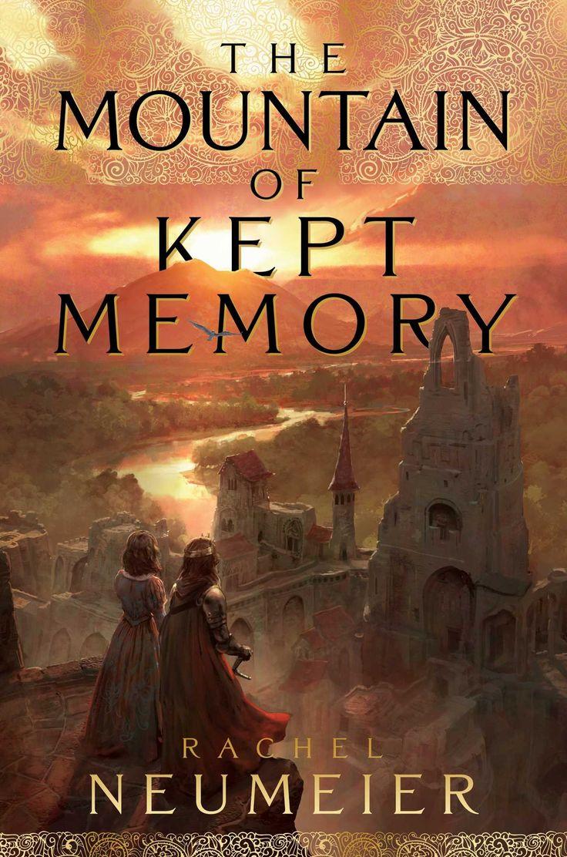 The Mountain of Kept Memory: Rachel Neumeier: Hardcover: 448 pages Publisher: Saga Press (November 8, 2016)