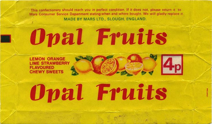 Opal Fruits, made to make your mouth water...Starburst my arse! :)