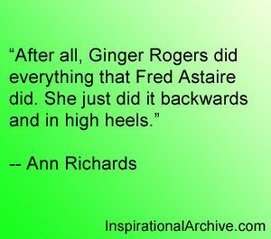 Ann Richards quote on Ginger Rogers and Fred Astaire dancing