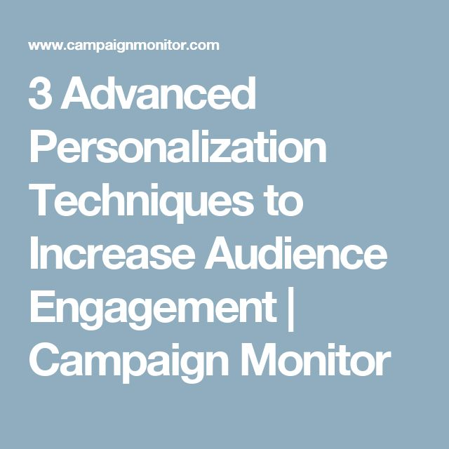 3 Advanced Personalization Techniques to Increase Audience Engagement | Campaign Monitor