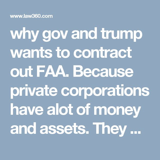 why gov and trump wants to contract out FAA. Because private corporations have alot of money and assets. They break law, greed builds up invoices costing way more then bid. They carry out crimes for gov often and become the bad guys to be prosecuted and their assets seized by gov. Gov insider trading buys stocks gets rich on initial stocks go up, sell before they charge em and seize their assets. Criminal Prosecutions Of Gov't Contractors On Rise