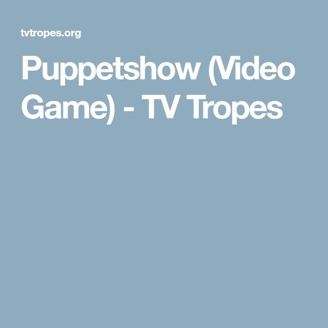 Puppetshow (Video Game) - TV Tropes