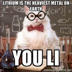 lithium is the heaviest metal on earth You Li  Chemistry Cat  Meme Generator  Humor