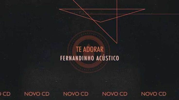 """Ouça o Preview da faixa """"Te Adorar"""" - com participação especial de Aline Barros no novo CD de Fernandinho  FERNANDINHO ACÚSTICO - NOVO CD LANÇAMENTO"""