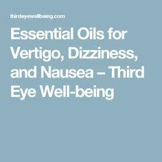 Essential Oils for Vertigo, Dizziness, and Nausea – Third Eye Well-being