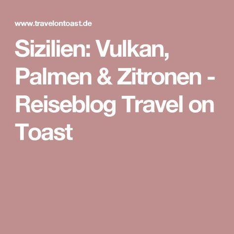 Sizilien: Vulkan, Palmen & Zitronen - Reiseblog Travel on Toast