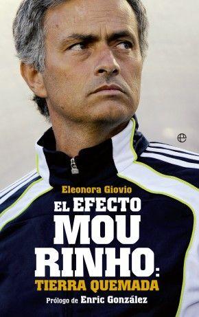 El efecto Mourinho: tierra quemada Eleonora Giovio  «Los periodistas nunca conoceréis al verdadero Mourinho» es la frase que más se ha escuc...
