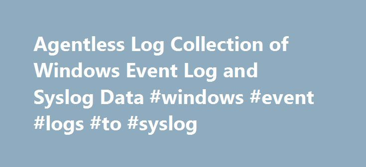 Agentless Log Collection of Windows Event Log and Syslog Data #windows #event #logs #to #syslog http://charlotte.remmont.com/agentless-log-collection-of-windows-event-log-and-syslog-data-windows-event-logs-to-syslog/  Syslog and Windows Event Log Collection Syslog and Windows Event Log Collection EventLog Analyzer collects event logs from distributed Windows devices or syslogs from distributed Linux and UNIX devices, Switches and Routers (Cisco). Event log reports are generated in real-time…