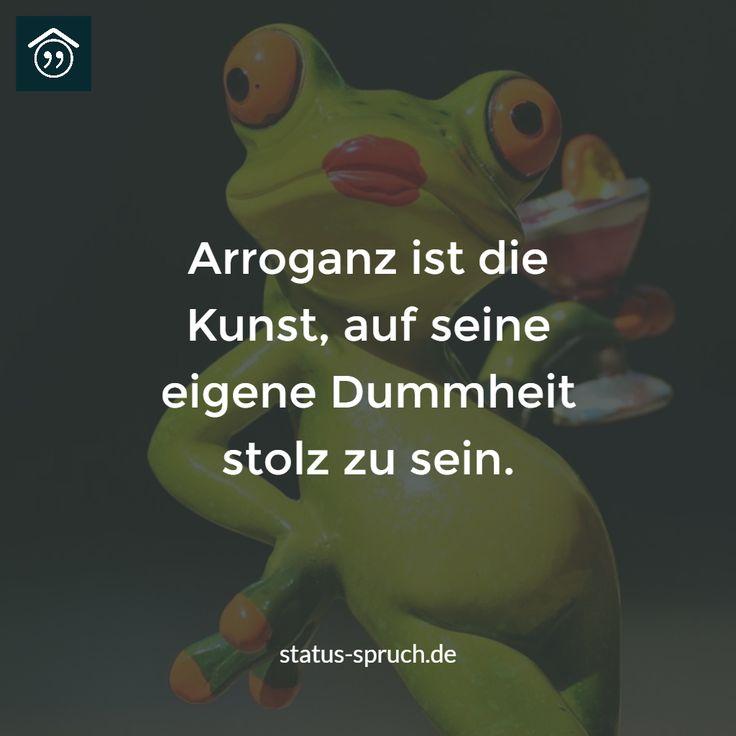 Arroganz ist die Kunst, auf seine eigene Dummheit stolz zu sein. #sprüche #whatsappstatus #statussprueche