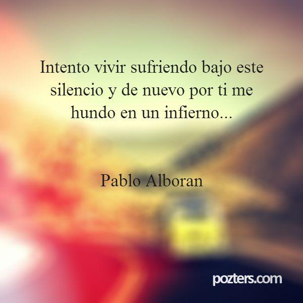 Intento vivir sufriendo bajo este silencio y de nuevo por ti me hundo en un infierno... Pablo Alboran