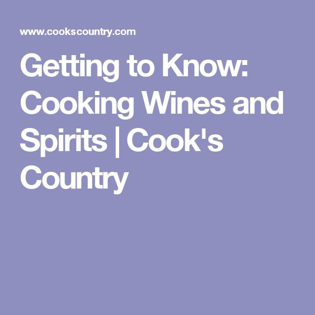 Getting to Know: Cooking Wines and Spirits | Cook's Country