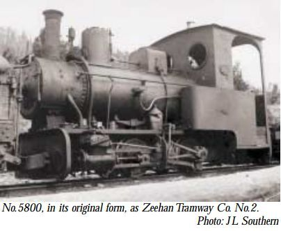 5800 1907 2/2 610 40 IV bo L 1907 - Zeehan Tramway Co. No.2 (T). 1918 - Dunkley Bros Zeehan.12 c.1935 - RJ Howard.9 c.1952 - Renison Associated Tin Mines Ltd (T). 1959 - Boiler & parts used to recondition No.4087, remainder stored.9 1962 - Tasmanian Steam Preservation Society. Restored to working order using parts of 5682. Used on the Second River Tramway at Karoola, then on the Redwater Creek Tramway at Sheffield.