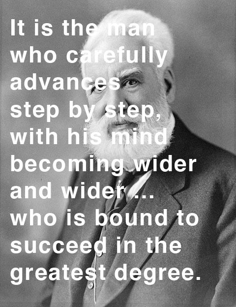 Success is one of those grab-bag terms — like happiness — that defies universal definition.  And yet, those who share a certain culturally agreed-upon degree of success might have some timeless and widely relevant tips. Take, for instance, Alexander Graham Bell — father of the telephone.