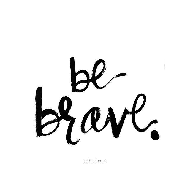be brave. - tattoo idea