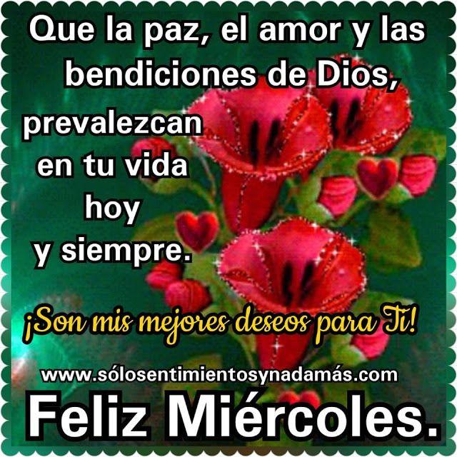 Que La Paz El Amor Y Las Bendiciones De Dios Prevalezcan En Tu Vida Feliz Miercoles Bendiciones Feliz Miercoles Bendiciones De Dios