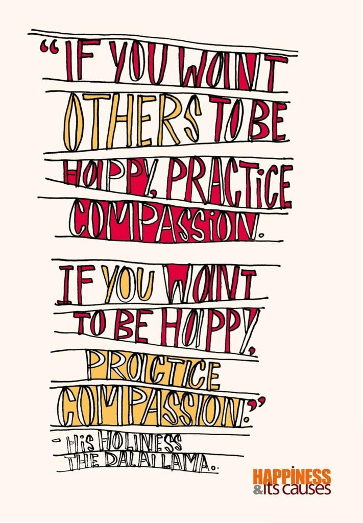 """""""If you want others to be happy, practice compassion. If you want to be happy, practice compassion"""" ~ Dalai Lama  #Quotation #Happiness #Compassion #Dalai_Lama"""
