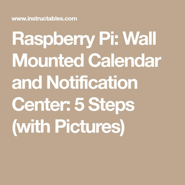 Raspberry Pi: Wall Mounted Calendar and Notification Center: 5 Steps (with Pictures)