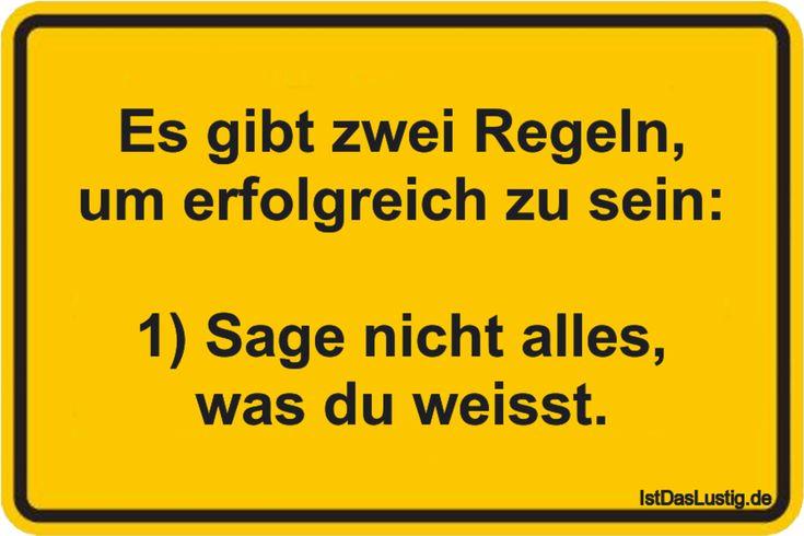 Es gibt zwei Regeln, um erfolgreich zu sein: 1) Sage nicht alles, was du weisst. ... gefunden auf https://www.istdaslustig.de/spruch/3614 #lustig #sprüche #fun #spass