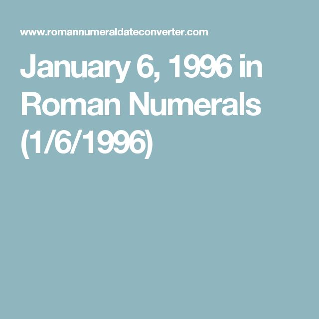 January 6, 1996 in Roman Numerals (1/6/1996)