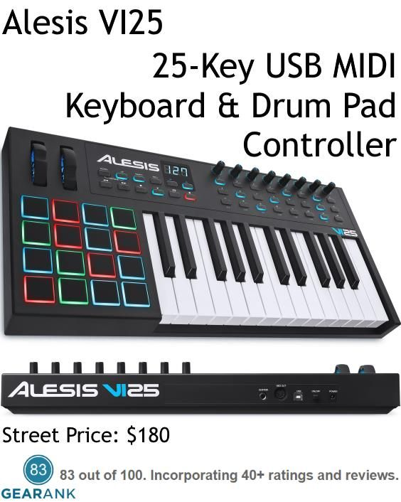 Alesis VI25. 25-Key USB MIDI Keyboard & Drum Pad Controller. 25 full size semi-weighted with channel aftertouch - 16 Pads which are velocity sensitive and they light up MPC style (with full RGB) -  24 buttons and 8 knobs which can all be assigned in your DAW.