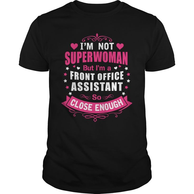 I'm Not SUPERWOMEN But I'm A Front Office Assistant So Close Enough T-Shirt, Hoodie Front Office Assistant