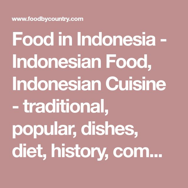 Food in Indonesia - Indonesian Food, Indonesian Cuisine - traditional, popular, dishes, diet, history, common, meals, staple, rice