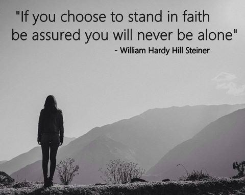 """William Hardy Hill Steiner - Be Inspired : """"If you choose to stand in faith be assured you wi..."""