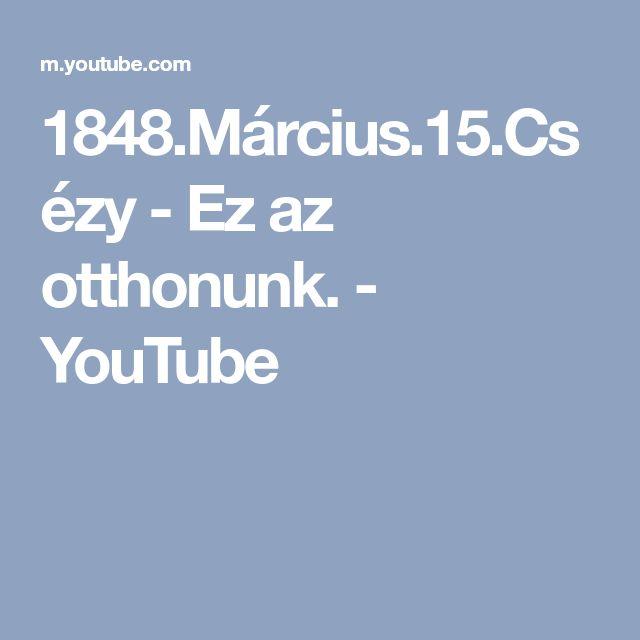 1848.Március.15.Csézy - Ez az otthonunk. - YouTube