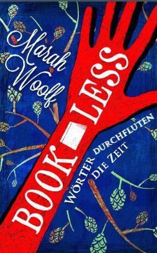 BookLess.Wörter durchfluten die Zeit (BookLessSaga Teil 1) von Marah Woolf und weiteren, http://www.amazon.de/dp/B00EIIANXE/ref=cm_sw_r_pi_dp_4NoVvb1TSKZN5