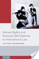 Human rights and personal self-defense in international law / Jan Arno Hessbruegge. Oxford University Press, 2017