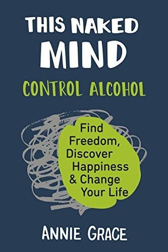 This Naked Mind Control Alcohol Find Freedom Discover Happiness