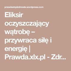 Eliksir oczyszczający wątrobę – przywraca siłę i energię | Prawda.xlx.pl - Zdrowie