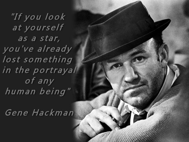 Gene Hackman Acting Quote found on Greg Bepper's Thunderbolt Theatre & Flim Productions