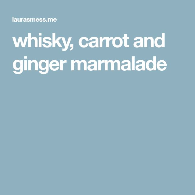 whisky, carrot and ginger marmalade