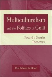 Gottfried, Paul: Multiculturalism and the Politics of Guilt : Toward a Secular Theocracy