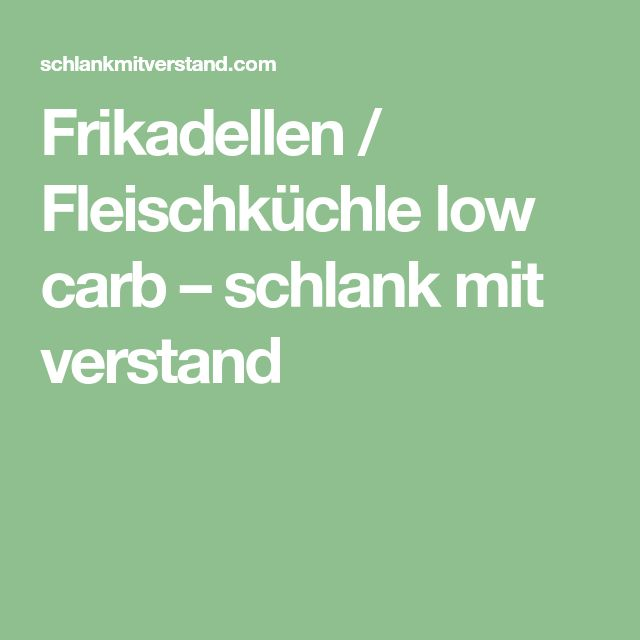Frikadellen / Fleischküchle low carb – schlank mit verstand