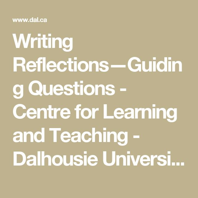 Writing Reflections—Guiding Questions - Centre for Learning and Teaching - Dalhousie University