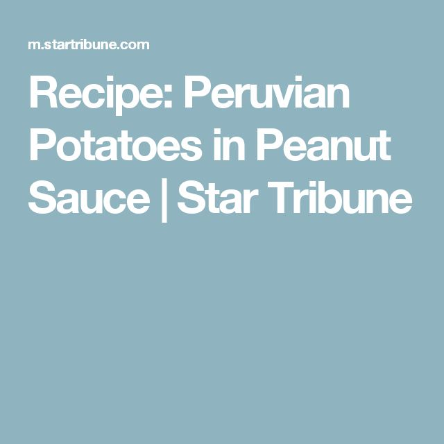 Recipe: Peruvian Potatoes in Peanut Sauce | Star Tribune