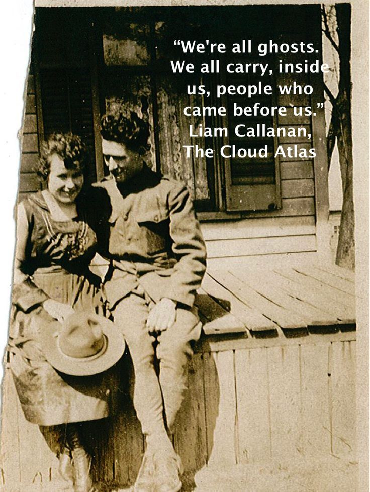 "Quote: ""We're all ghosts. We all carry, inside us, people who came before us."" Liam Callanan, The Cloud Atlas #quote #genealogy"