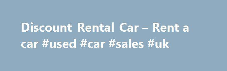 Discount Rental Car – Rent a car #used #car #sales #uk http://nef2.com/discount-rental-car-rent-a-car-used-car-sales-uk/  #discount rental cars # Discount Rental Car – Rent a Car Discount best deals cars rentals coupon cheapest rate Instantly compare the cheapest discount rental car rate from 31 rent a car companies: Alamo, Thrifty, Dollar, Fox, Autorent, Advantage, Americar, Auto Europ, Avis, Budget, Discount, Enterprise, Europcar, Ez Rent, Hertz, L M, National, New Frontier,...