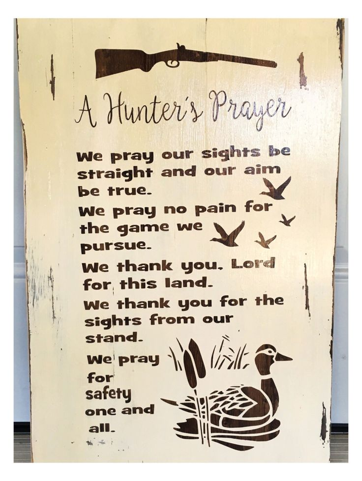 A personal favorite from my Etsy shop https://www.etsy.com/listing/462120685/wood-sign-a-hunters-prayer-duck-hunting