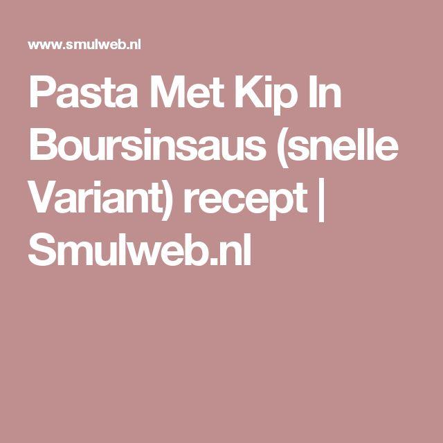 Pasta Met Kip In Boursinsaus (snelle Variant) recept | Smulweb.nl