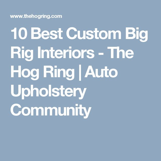 10 Best Custom Big Rig Interiors - The Hog Ring | Auto Upholstery Community