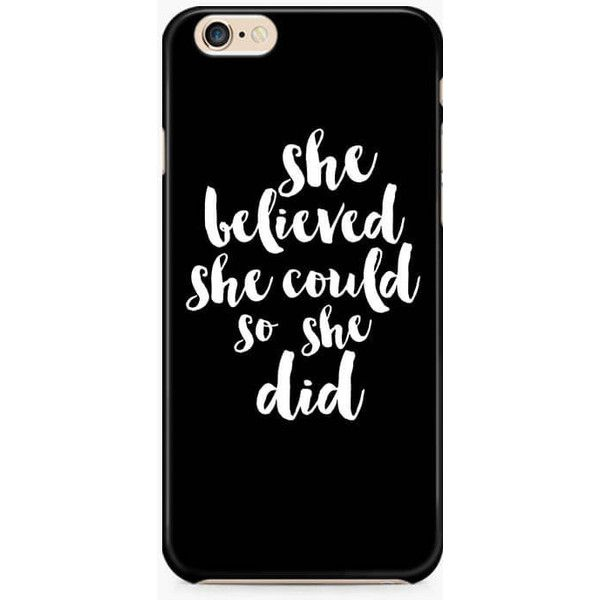 She Believed She Could so She did iPhone 6S Case, Quote iPhone 6/6S... (£6.90) ❤ liked on Polyvore featuring accessories, tech accessories, slim iphone case, iphone cases, apple iphone cases and iphone cover case