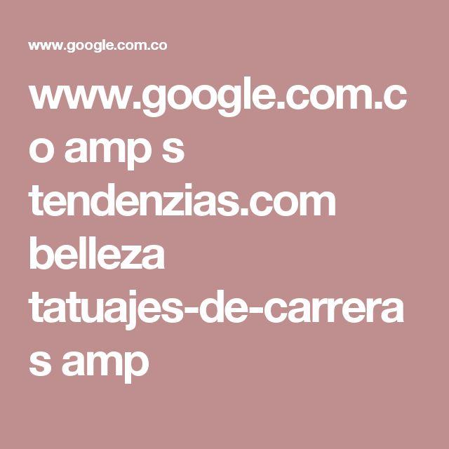 www.google.com.co amp s tendenzias.com belleza tatuajes-de-carreras amp
