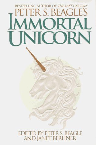 Immortal Unicorn by Peter S. Beagle (1995) | An integral symbol in each piece, the fabled unicorn assumes many shapes - from the Chinese ki-lin, to the classic European cloven-hoofed legend