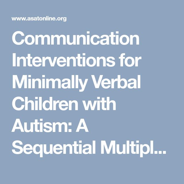 Communication Interventions for Minimally Verbal Children with Autism: A Sequential Multiple Assignment Randomized Trial - Association for Science in Autism Treatment